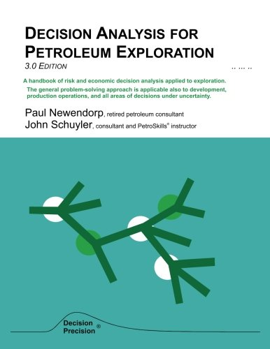 Decision Analysis for Petroleum Exploration: Schuyler, John R; Newendorp, Paul D