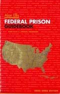 Federal Prison Guidebook: 2005-2006 Edition (0966443624) by Alan Ellis; J. Michael Henderson