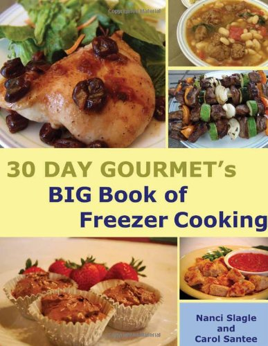 30 Day Gourmet's BIG Book of Freezer Cooking: Nanci Slagle; Carol Santee