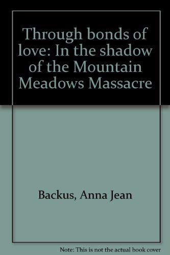 9780966447101: Through bonds of love: In the shadow of the Mountain Meadows Massacre