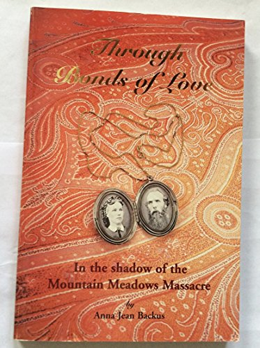 9780966447118: Through Bonds of Love: In the Shadow of the Mountain Meadows Massacre