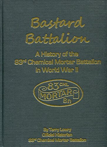 9780966453430: Bastard Battalion: A History of the 83rd Chemical Mortar Battalion in World War II