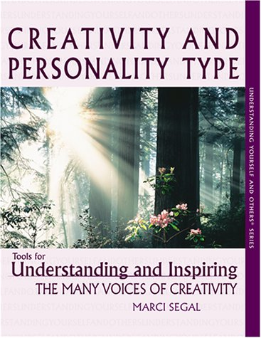 9780966462401: Creativity and Personality Type : Tools for Understanding and Inspiring the Many Voices of Creativity (Understanding yourself and others series)