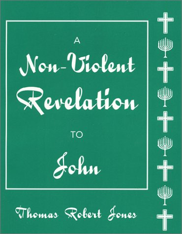 A Non-Violent Revelation to John: Jones, Thomas Robert