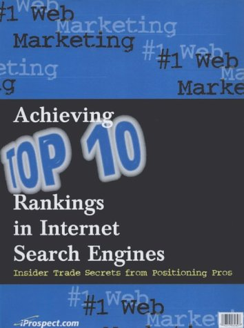9780966472608: #1 Web Marketing : Achieving Top 10 Rankings in Internet Search Engines: Insider Trade Secrets from Positioning Pros