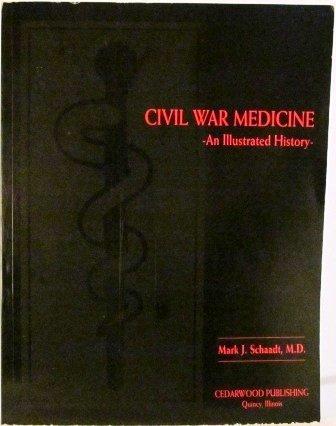 Civil War Medicine: An Illustrated History: Schaadt, Mark J., M.D.