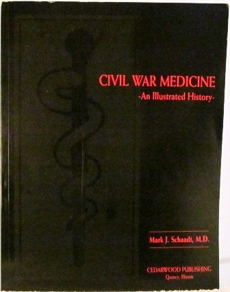 Civil War Medicine: An Illustrated History: Schaadt, Mark, J., M.D.