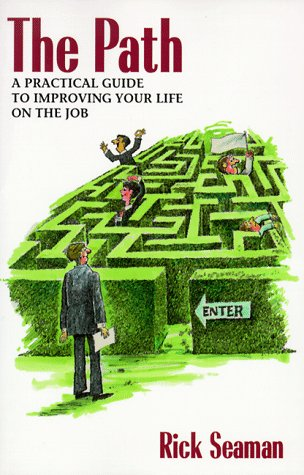 The Path: A Practical Guide to Improving Your Life on the Job