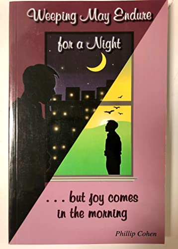 Weeping May Endure for a Night.but Joy Comes in the Morning: Phillip Cohen