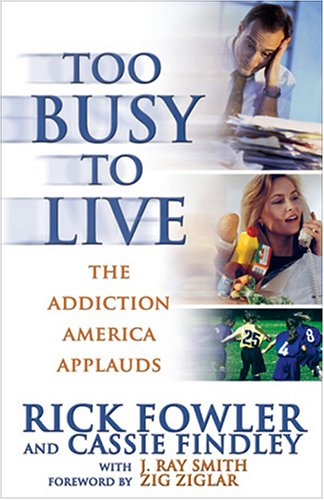 Too Busy to Live: The Addiction America Applauds: Fowler, Rick