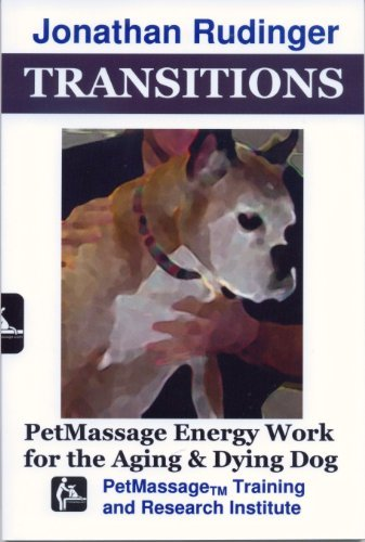 Transitions: PetMassage Energy Work for the Aging and Dying Dog (Canine Massage): Jonatahn C ...