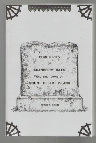 9780966487411: Cemeteries of Cranberry Isles and the towns of Mount Desert Island: A record of names and dates on gravestones in cemeteries of Bar Harbor, Cranberry Isles, Mount Desert, Southwest Harbor, and Tremont