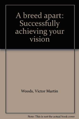 A breed apart: Successfully achieving your vision: Victor Martin Woods