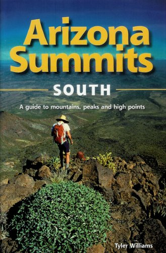 9780966491951: Arizona Summits South A Guide to Mountains, Peaks, and High Points