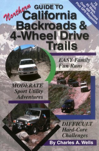 Guide to Northern California Backroads and 4-Wheel: Wells, Charles A.