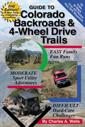 Guide to Colorado Backroads and 4-Wheel Drive: Charles A. Wells