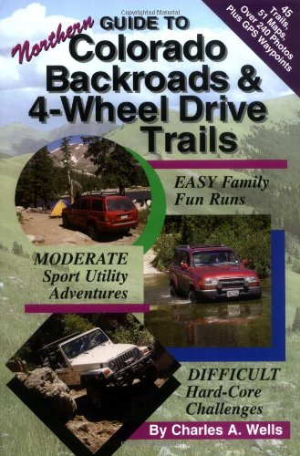 Guide to Northern Colorado Backroads & 4-Wheel Drive Trails: Charles A. Wells