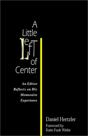 9780966502176: A Little Left of Center: An Editor Reflects on His Mennonite Experience