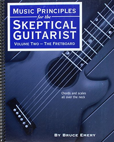 Music Principles for the Skeptical Guitarist, Volume 2 'The Fretboard': Emery, Bruce