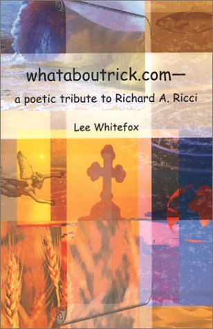 whataboutrick.com-; a poetic tribute to Richard A.: Whitefox, Lee