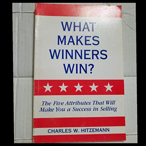 9780966506600: What Makes Winners Win? The Five Attributes That Will Make You a Success in Selling
