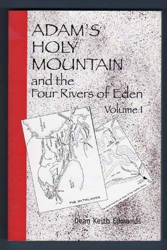 Adam's Holy Mountain and the Four Rivers of Eden (Volume 1): Dean Keith Edmonds