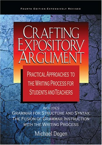 9780966512588: Crafting Expository Argument: Practical Approaches to the Writing Process for Students and Teachers Fourth Edition