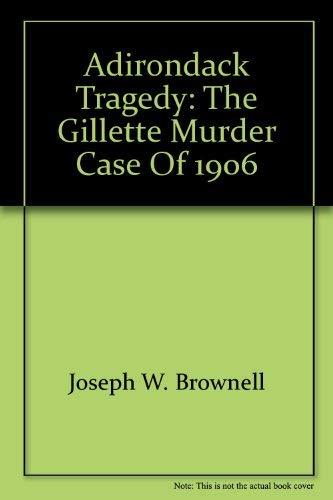 Adirondack tragedy: The Gillette murder case of: Joseph W Brownell