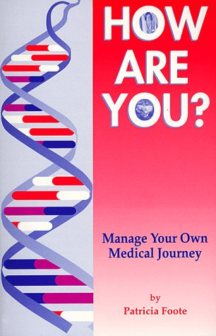 How Are You? Manage Your Own Medical Journey: Foote, Patricia S.
