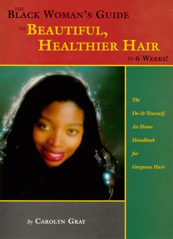 9780966517101: The Black Woman's Guide to Beautiful, Healthier Hair in 6 Weeks!