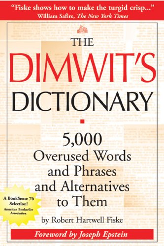 The Dimwit's Dictionary: 5,000 Overused Words and Phrases and Alternatives to Them (0966517679) by Robert Hartwell Fiske