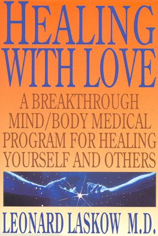9780966519501: Healing with Love: A Physician's Breakthrough Mind/Body Medical Guide for Healing Yourself and Others (Art of Holoenergetic Healing)