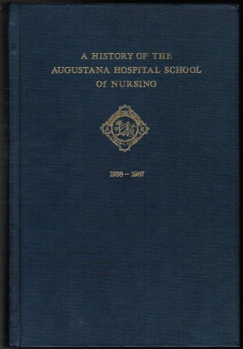 A history of the Augustana Hospital School of Nursing 1938-1987, with a summary of A history of the...