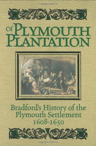 Of Plymouth Plantation Bradford's History of the Plymouth Settlement, 1608-1650