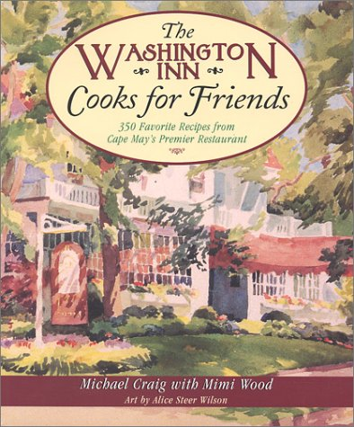 THE WASHINGTON INN COOKS FOR FRIENDS 350 Favorite Recipes from Cape May's Premier Restaurant: ...