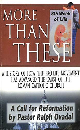 More than these , (A HISTORY OF HOW THE PRO LIFE MOVEMENT HAS ADVANCED THE CAUSE OF THE ROMAN ...