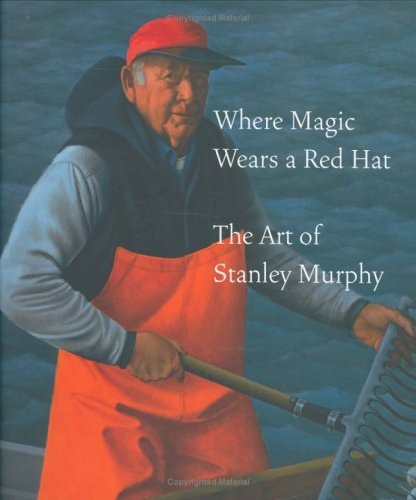 9780966525335: Where Magic Wears a Red Hat: The Art of Stanley Murphy