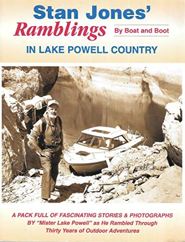 9780966525601: Stan Jones' Ramblings By Boat and Boot in Lake Powell Country - A Pack Full of Fascinating Stories &
