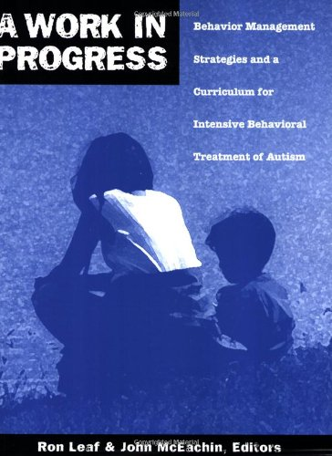9780966526608: A Work in Progress: Behavior Management Strategies and a Curriculum for Intensive Behavioral Treatment of Autism