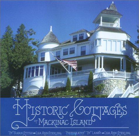 Historic Cottages of Mackinac Island: Sterling, Lea Ann; Stites, Susan