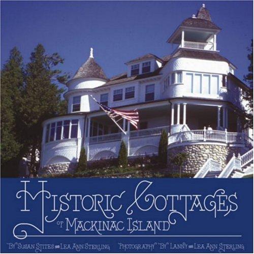 Historic Cottages of Mackinac Island: Susan Stites; Lea