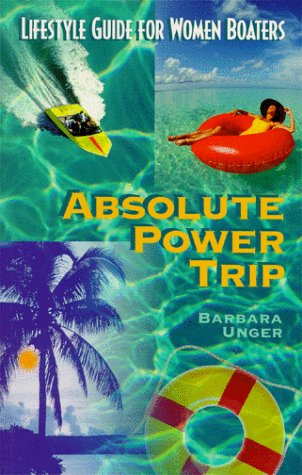 9780966531947: Absolute Power Trip: A Lifestyle Guide for Women Boaters