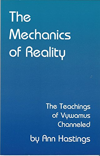 9780966535402: The Mechanics of Reality: The Teachings of Vywamus Channeled by Ann Hastings