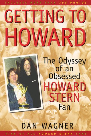 Getting to Howard: The Odyssey of an Obsessed Howard Stern Fan: Wagner, Dan