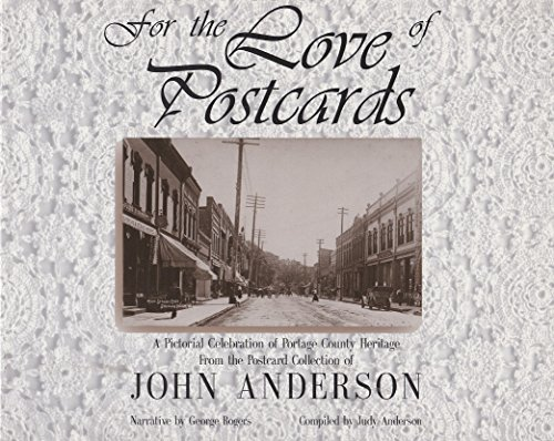 For the love of postcards: A pictorial celebration of Portage County heritage from the postcard ...