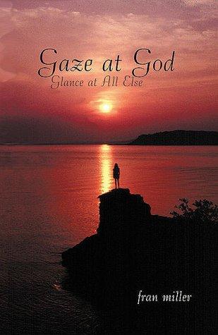 9780966542448: Gaze at God, Glance at All Else