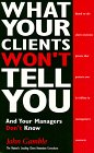 9780966543803: What Your Clients Won't Tell You and Your Managers Don't Know
