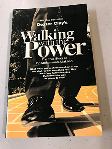 9780966544411: Walking with the Power: The True Story of Dr. Mohammad Aliakbari