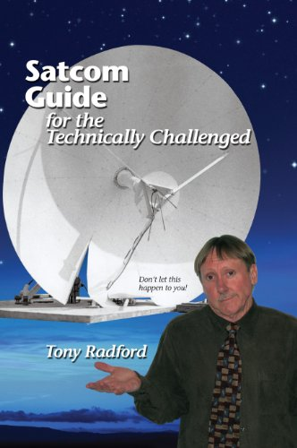 Satcom Guide for the Technically Challenged: Tony Radford