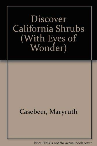 Discover California Shrubs (With Eyes of Wonder): Casebeer, Maryruth